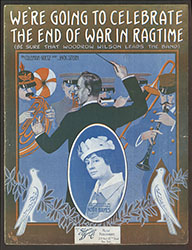 We're Going to Celebrate the End of the War in Ragtime (Be Sure that Woodrow Wilson Leads the Band)( 001409-AVERY)