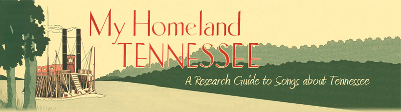 My Homeland Tennessee: A Research Guide to Songs about Tennessee