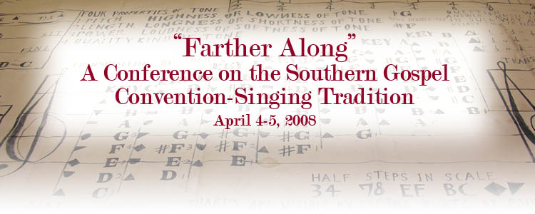 """Farther Along"": A Conference on the Southern Gospel Convention-Singing Tradition, April 4-5, 2008"
